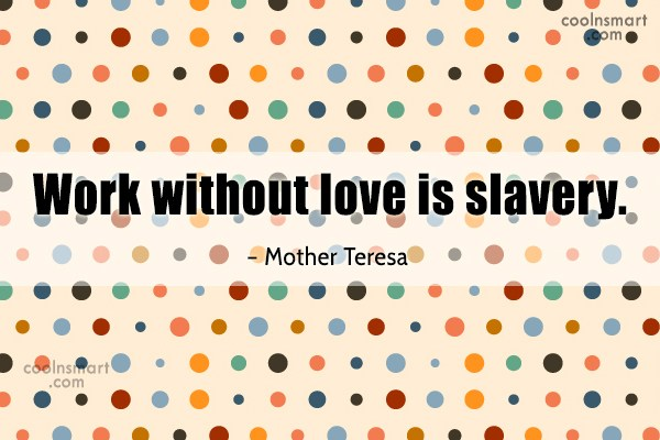Quote: Work without love is slavery. – Mother...