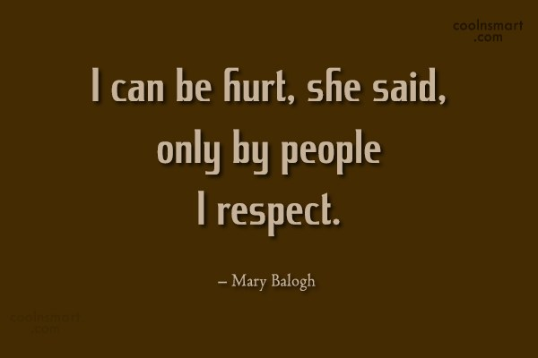 Respect Quote: I can be hurt, she said, only...