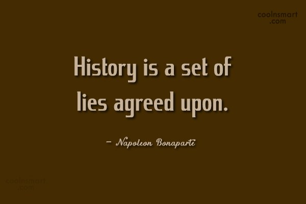 History Quote: History is a set of lies agreed...