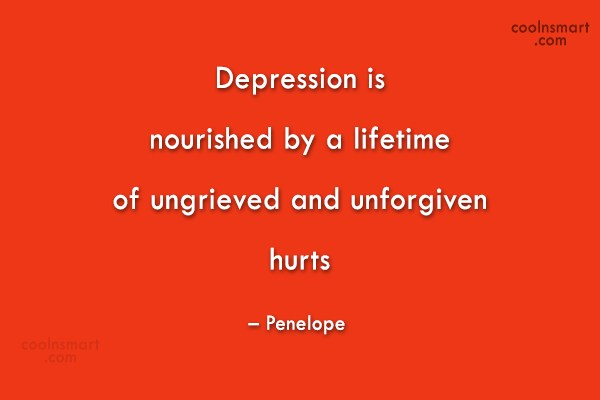 Hurt Quote: Depression is nourished by a lifetime of...