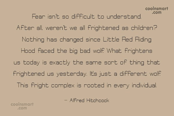 Quote: Fear isn't so difficult to understand. After...