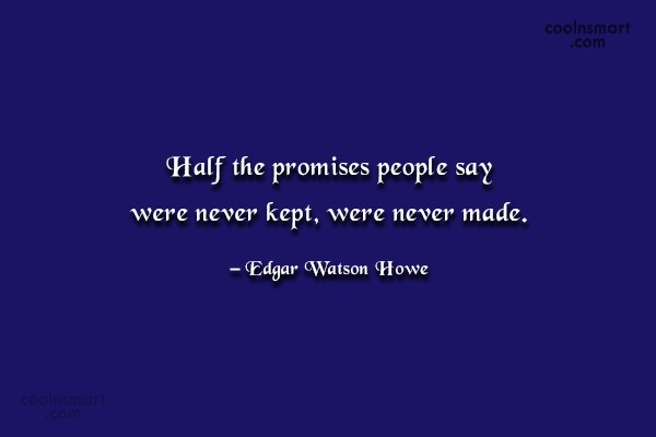 Quote: Half the promises people say were never...
