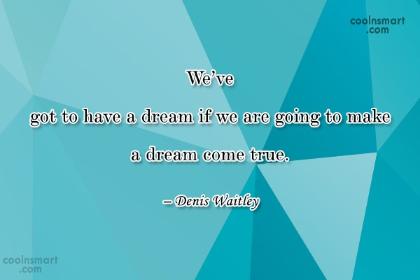 Dream Quote: We've got to have a dream if...