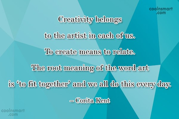 Quote: Creativity belongs to the artist in each...
