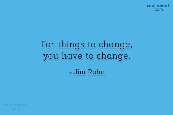 Quote: For things to change, you have to...