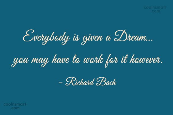 Quote: Everybody is given a Dream… you may...
