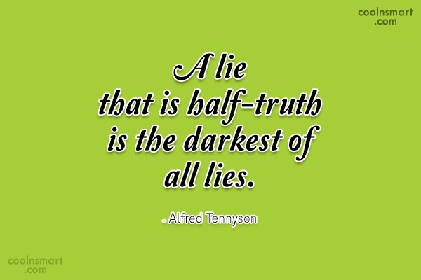 Quote: A lie that is half-truth is the...