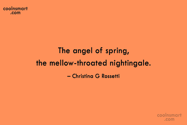 Quote: The angel of spring, the mellow-throated nightingale....