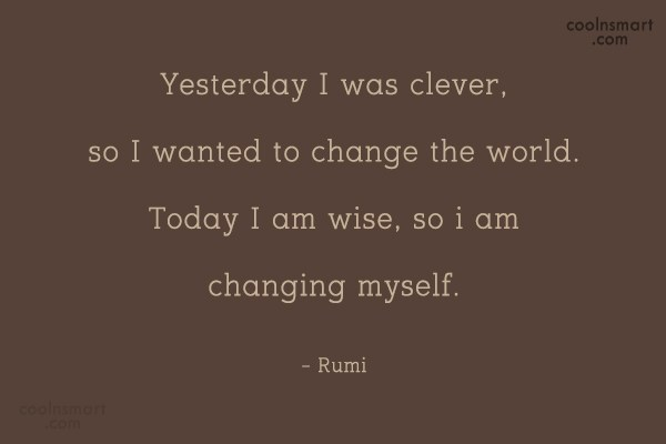 Inspirational Quote: Yesterday I was clever, so I wanted...