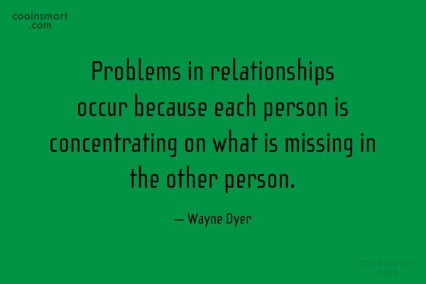 Quote: Problems in relationships occur because each person...