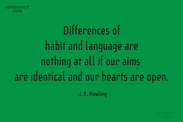 Quote: Differences of habit and language are nothing...
