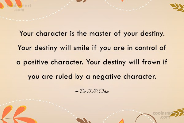 Character Quote: Your character is the master of your...