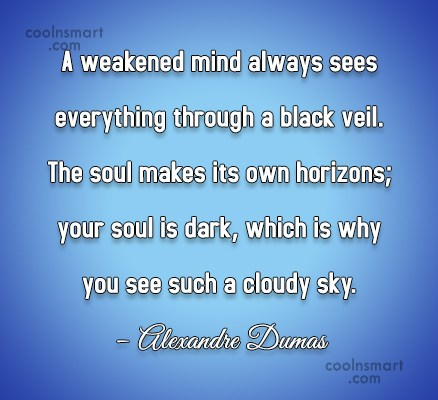 Soul Quote: A weakened mind always sees everything through...