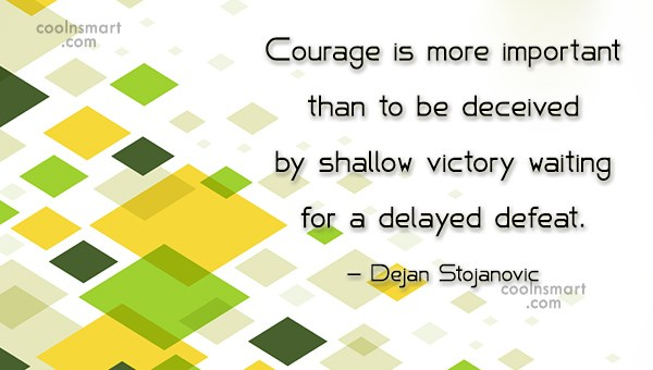 Quote: Courage is more important than to be...