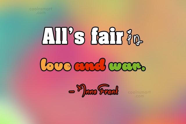 War Quote: All's fair in love and war. –...