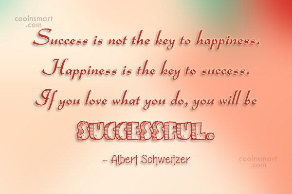Quote: Success is not the key to happiness....