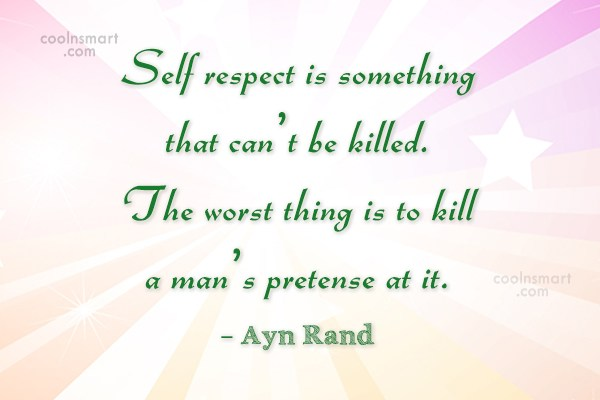 Quote: Self respect is something that can't be...
