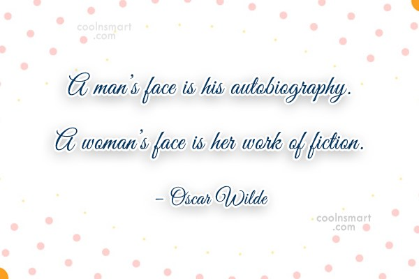 Women Quote: A man's face is his autobiography. A...
