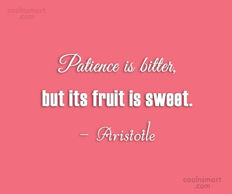 Patience Quote: Patience is bitter, but its fruit is...