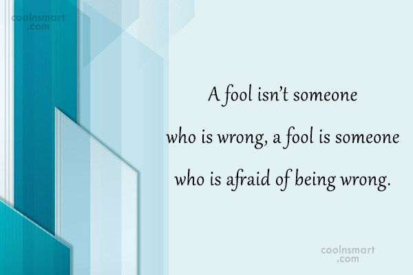 Clever Quote: A fool isn't someone who is wrong,...