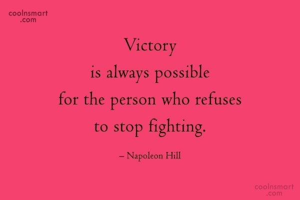 Victory Quote: Victory is always possible for the person...