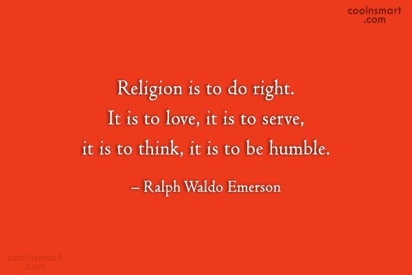 Quote: Religion is to do right. It is...