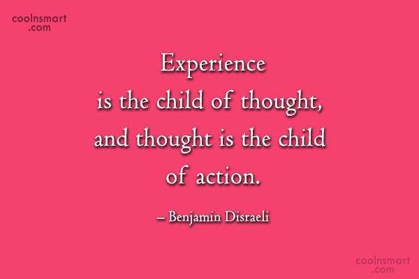 Quote: Experience is the child of thought, and...