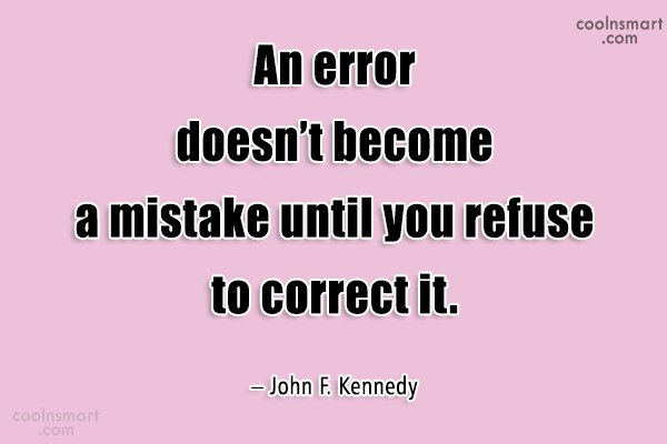 Quote: An error doesn't become a mistake until...