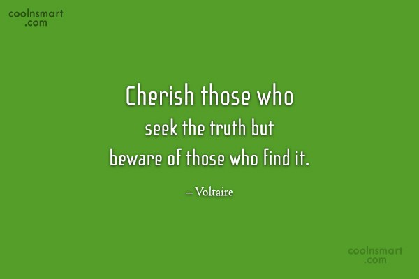 Quote: Cherish those who seek the truth but...