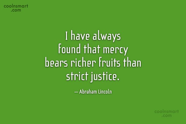 Quote: I have always found that mercy bears...