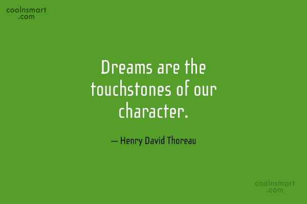 Quote: Dreams are the touchstones of our character....