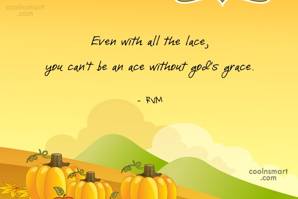 God Quote: Even with all the lace, you can't...