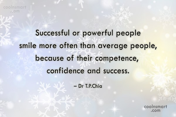 Smile Quote: Successful or powerful people smile more often...