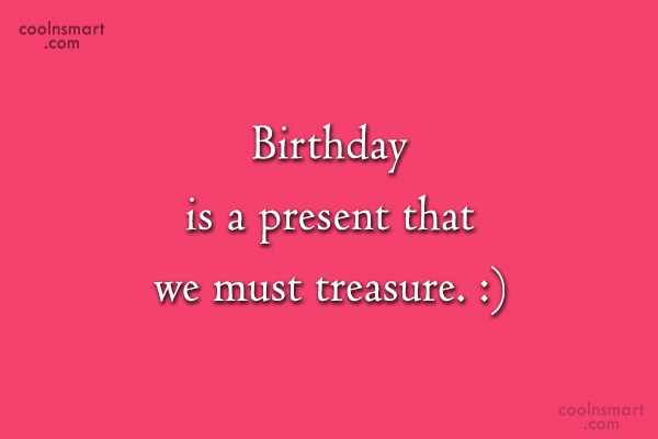 Birthday Quote: Birthday is a present that we must...