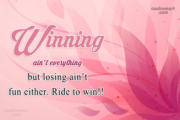Cowboy Quote: Winning ain't everything but losing ain't fun...