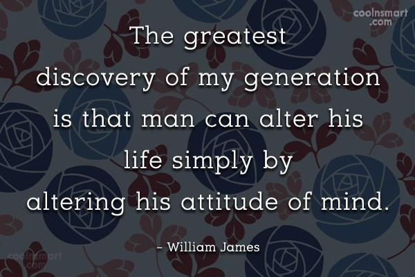 Attitude Quote: The greatest discovery of my generation is...