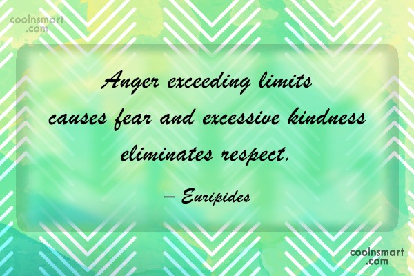 Quote: Anger exceeding limits causes fear and excessive...
