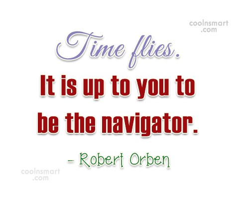 Time Quote: Time flies. It is up to you...