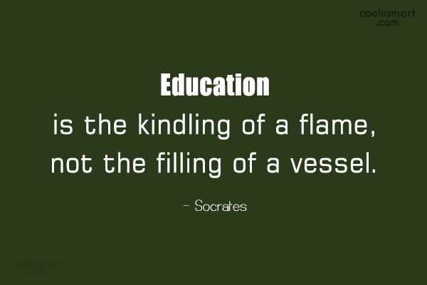 Education Quote: Education is the kindling of a flame,...