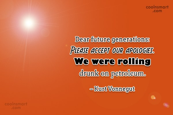 Quote: Dear future generations: Please accept our apologies....