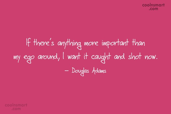 Ego Quote: If there's anything more important than my...