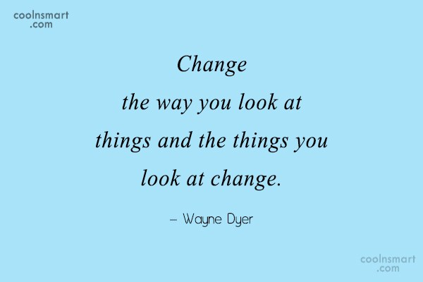Quote: Change the way you look at things...