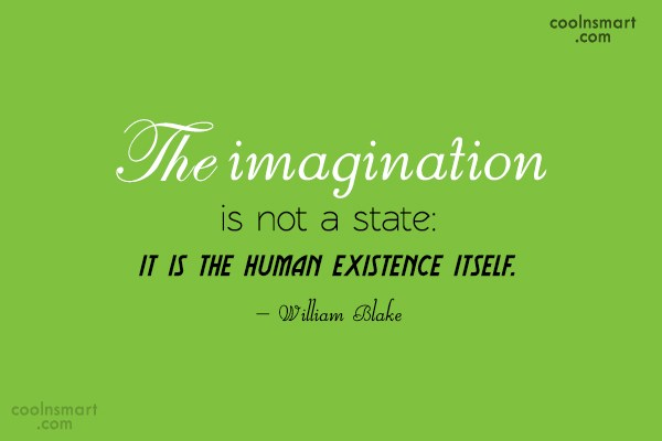 Imagination Quote: The imagination is not a state: it...