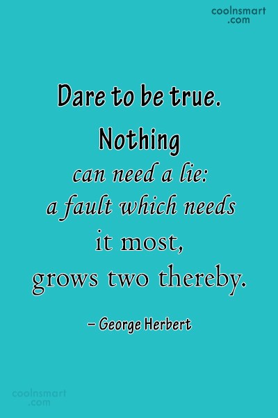 Lie Quote: Dare to be true. Nothing can need...