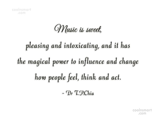 Music Quote: Music is sweet, pleasing and intoxicating, and...