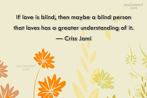 Quote: If love is blind, then maybe a...