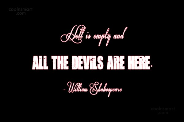 Hell Quote: Hell is empty and all the devils...