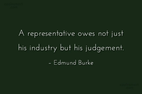 Quote: A representative owes not just his industry...