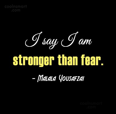 Quote: I say I am stronger than fear....