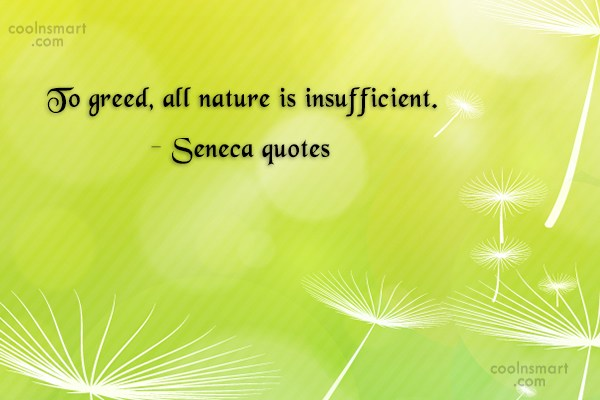Quote: To greed, all nature is insufficient. –...